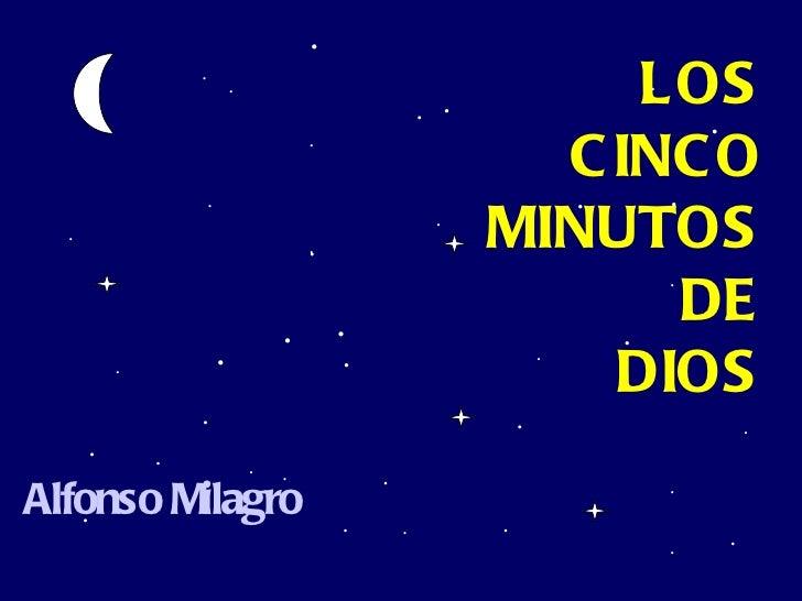 . . . . . . . . . . . . . . . . . . . . . . . . . . . . . . . . . . . . . . . . LOS CINCO MINUTOS DE DIOS Alfonso Milagro