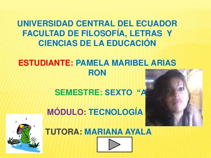 UNIVERSIDAD CENTRAL DEL ECUADOR FACULTAD DE FILOSOFÍA, LETRAS Y    CIENCIAS DE LA EDUCACIÓNESTUDIANTE: PAMELA MARIBEL ARIA...