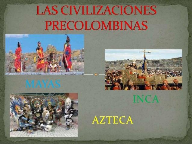 MAYAS INCA AZTECA