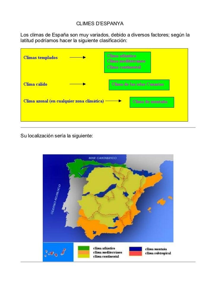 CLIMES D'ESPANYALos climas de España son muy variados, debido a diversos factores; según lalatitud podríamos hacer la sigu...