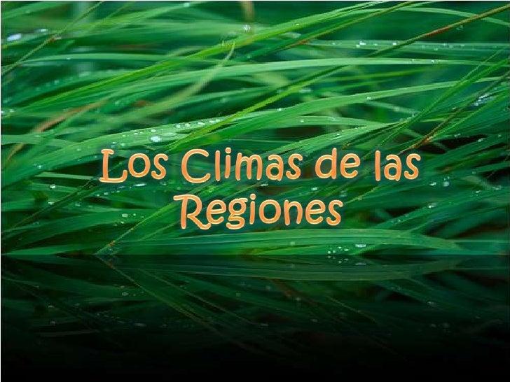 Los Climas de las Regiones <br />