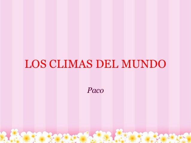 LOS CLIMAS DEL MUNDO Paco