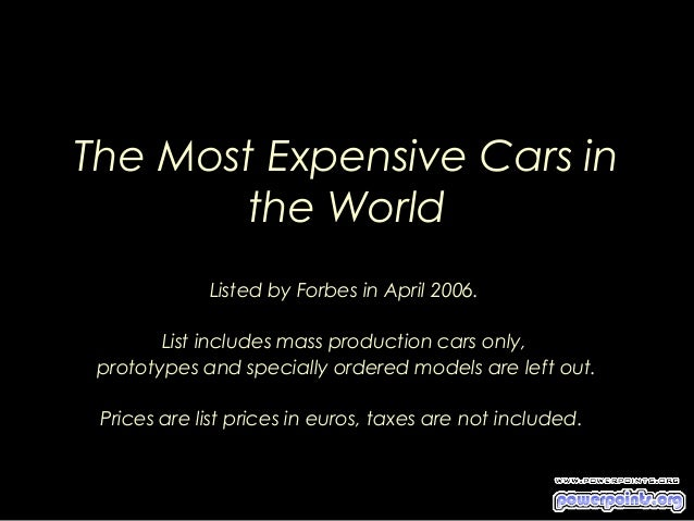 The Most Expensive Cars in the World Listed by Forbes in April 2006. List includes mass production cars only, prototypes a...