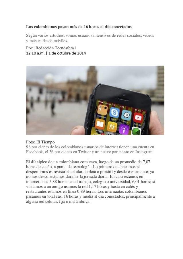 Los colombianos pasan más de 16 horas al día conectados  Según varios estudios, somos usuarios intensivos de redes sociale...
