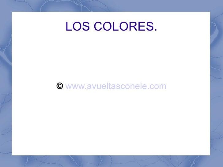LOS COLORES. ©   www.avueltasconele.com