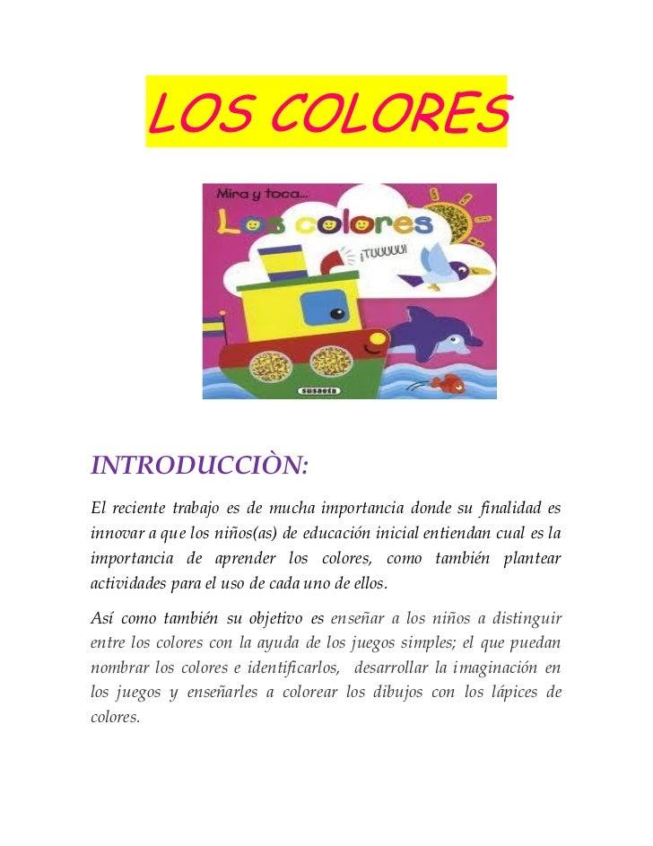 LOS COLORESINTRODUCCIÒN:El reciente trabajo es de mucha importancia donde su finalidad esinnovar a que los niños(as) de ed...