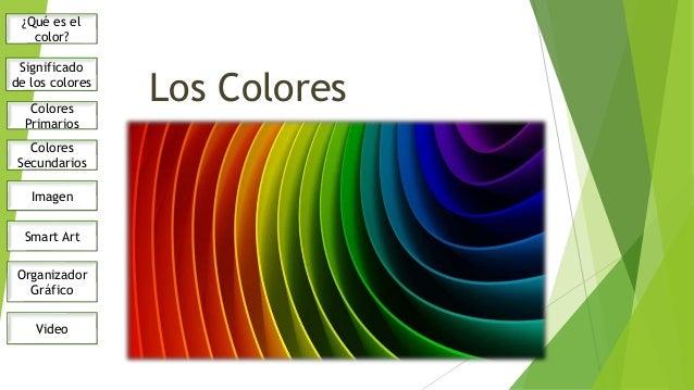Los ColoresColores Primarios Colores Secundarios ¿Qué es el color? Significado de los colores Imagen Smart Art Organizador...
