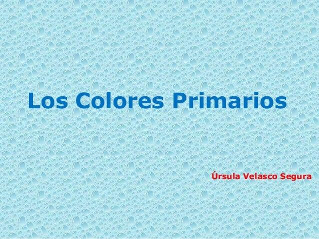 Los Colores Primarios Úrsula Velasco Segura