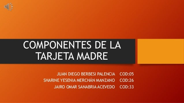 COMPONENTES DE LA TARJETA MADRE JUAN DIEGO BERBESI PALENCIA COD:05 SHARINE YESENIA MERCHÁN MANZANO COD:26 JAIRO OMAR SANAB...