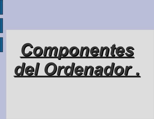 Componentesdel Ordenador .