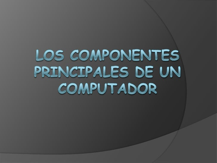 Los componentes  principales de un computador2
