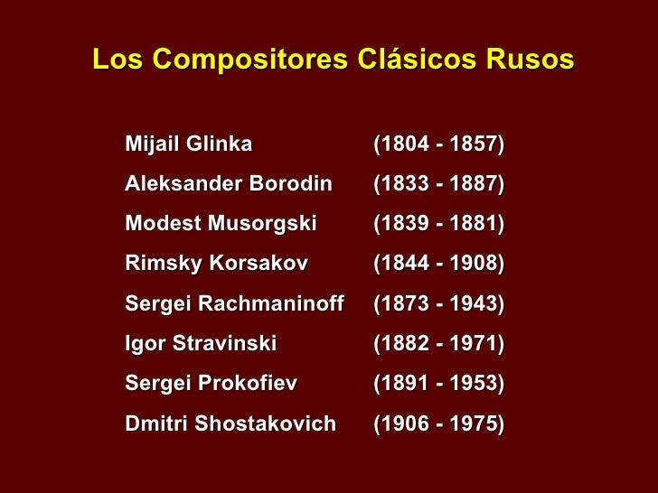 <ul><li>Los Compositores Clásicos Rusos </li></ul><ul><ul><li>Mijail Glinka    (1804 - 1857)  </li></ul></ul><ul><ul><li>A...