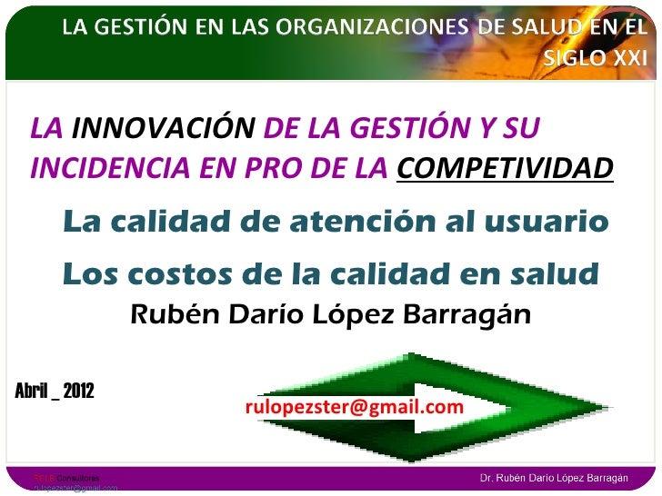 LA INNOVACIÓN DE LA GESTIÓN Y SU  INCIDENCIA EN PRO DE LA COMPETIVIDAD       La calidad de atención al usuario       Los c...