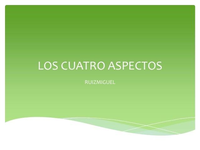 LOS CUATRO ASPECTOS RUIZMIGUEL