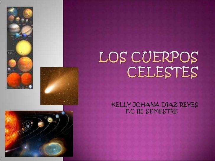 Los Cuerpos Celestes Kelly