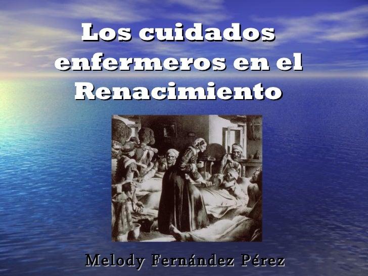Los cuidadosenfermeros en el Renacimiento Melody Fernández Pérez