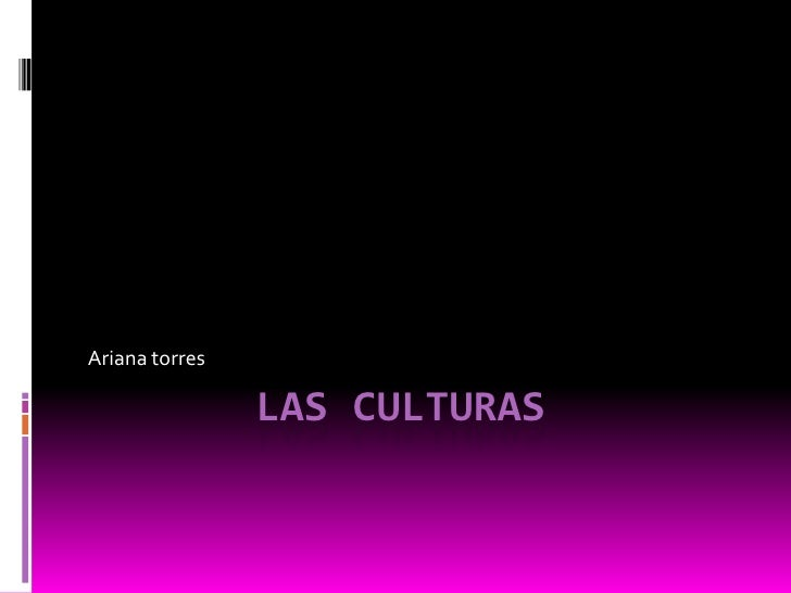lAs culturas<br />Ariana torres<br />