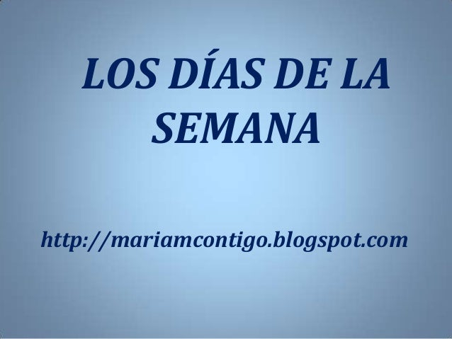 LOS DÍAS DE LA SEMANA http://mariamcontigo.blogspot.com