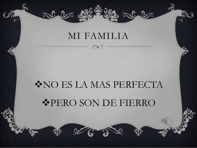 MI FAMILIA  NO ES LA MAS PERFECTA PERO SON DE FIERRO