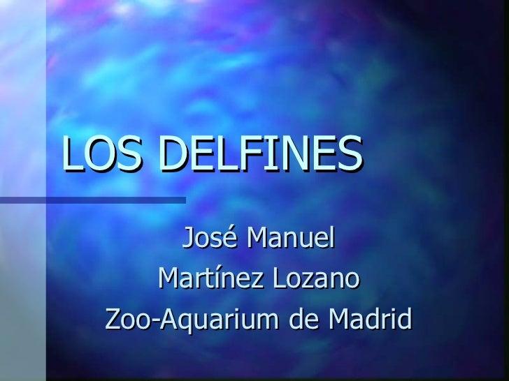 LOS DELFINES José Manuel Martínez Lozano Zoo-Aquarium de Madrid
