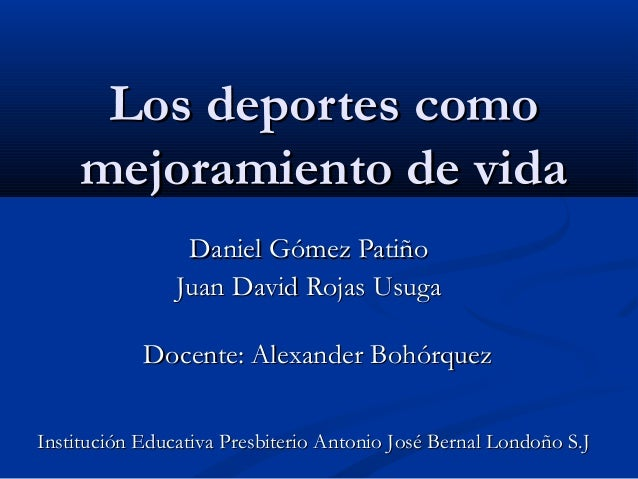 Los deportes comoLos deportes como mejoramiento de vidamejoramiento de vida Daniel Gómez PatiñoDaniel Gómez Patiño Juan Da...