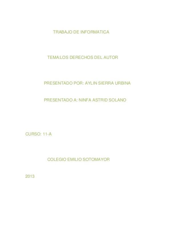 TRABAJO DE INFORMATICATEMA:LOS DERECHOS DEL AUTORPRESENTADO POR: AYLIN SIERRA URBINAPRESENTADO A: NINFA ASTRID SOLANOCURSO...