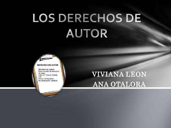 LOS DERECHOS DE AUTOR<br />VIVIANA LEON<br />ANA OTALORA<br />