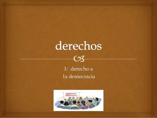 1: derecho ala democracia