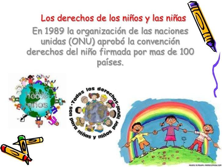 Los derechos de los niños y las niñas<br />En 1989 la organización de las naciones unidas (ONU) aprobó la convención derec...