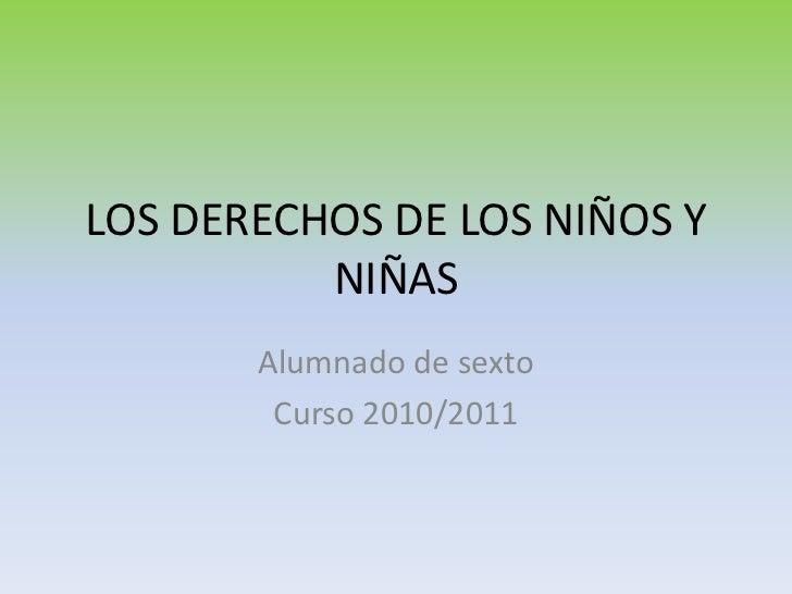 LOS DERECHOS DE LOS NIÑOS Y NIÑAS<br />Alumnado de sexto<br />Curso 2010/2011<br />