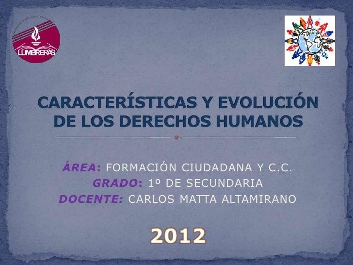 ÁREA: FORMACIÓN CIUDADANA Y C.C.    GRADO: 1º DE SECUNDARIADOCENTE: CARLOS MATTA ALTAMIRANO