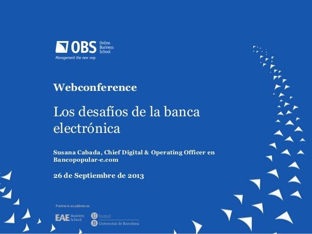 Webconference Los desafíos de la banca electrónica Susana Cabada, Chief Digital & Operating Officer en Bancopopular-e.com ...