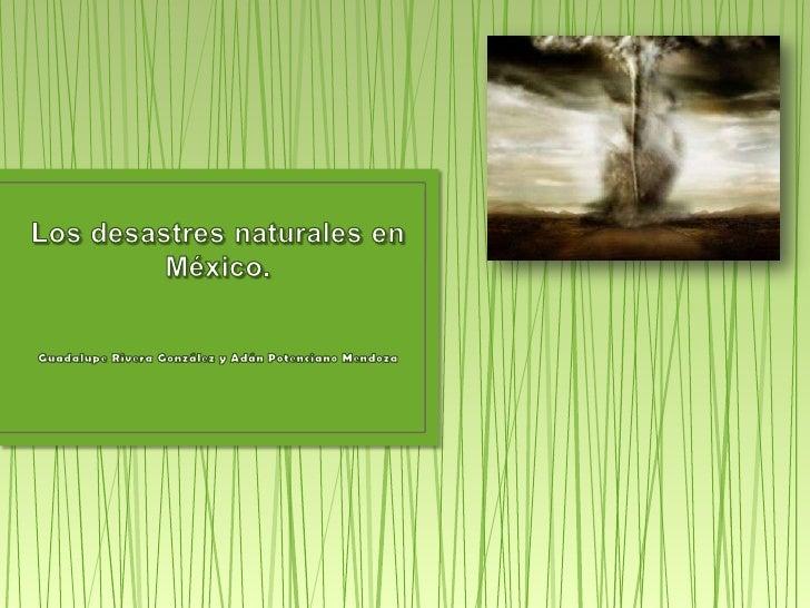 •   Introducción•   ¿Qué es un fenómeno natural?•   Tipos de Fenómenos naturales en México•   Fenómenos naturales de mayor...