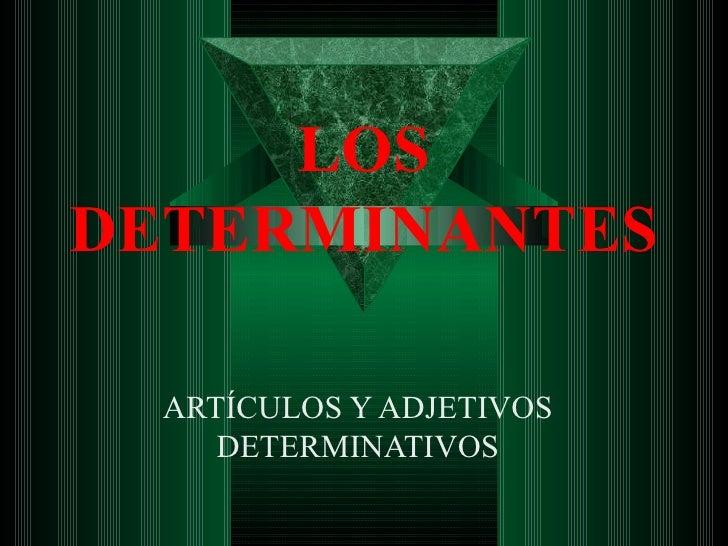 LOS DETERMINANTES ARTÍCULOS Y ADJETIVOS DETERMINATIVOS