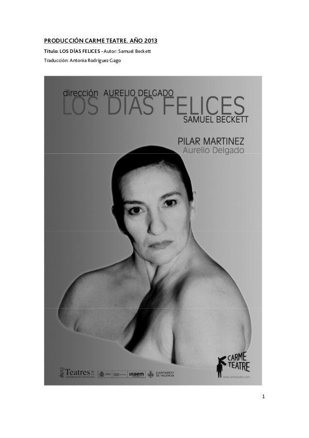 PRODUCCIÓN CARME TEATRE. AÑO 2013 Título: LOS DÍAS FELICES - Autor: Samuel Beckett Traducción: Antonia Rodríguez Gago  1