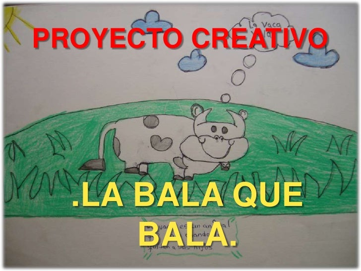 PROYECTO CREATIVO<br />.LA BALA QUE BALA.<br />