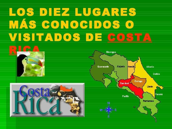 LOS DIEZ LUGARES MÁS CONOCIDOS O VISITADOS DE  COSTA RICA