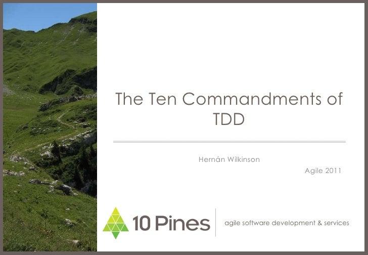 The Ten Commandments of TDD Hernán Wilkinson Agile 2011