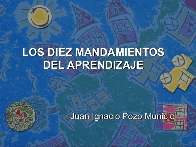 LOS DIEZ MANDAMIENTOS DEL APRENDIZAJE  Juan Ignacio Pozo Municio