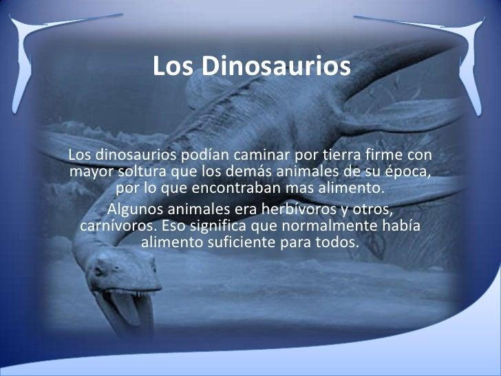 Los Dinosaurios<br />Los dinosaurios podían caminar por tierra firme con mayor soltura que los demás animales de su época,...