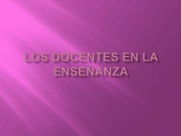 LOS DOCENTES EN LA ENSEÑANZA<br />