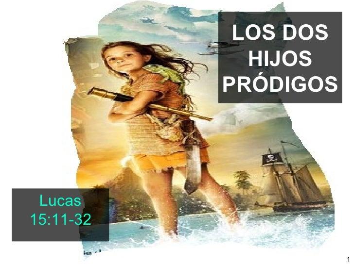 LOS DOS HIJOS PRÓDIGOS Lucas 15:11-32
