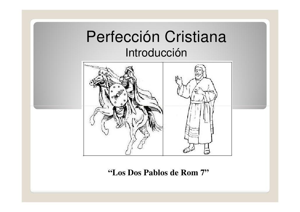 """Perfección Cristiana       Introducción   """"Los Dos Pablos de Rom 7"""""""