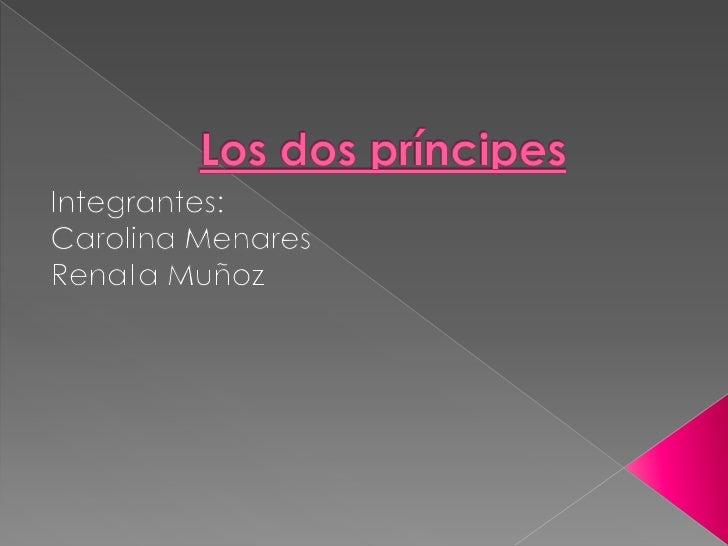 Los dos príncipes<br />Integrantes:<br />Carolina Menares<br />Renata Muñoz<br />
