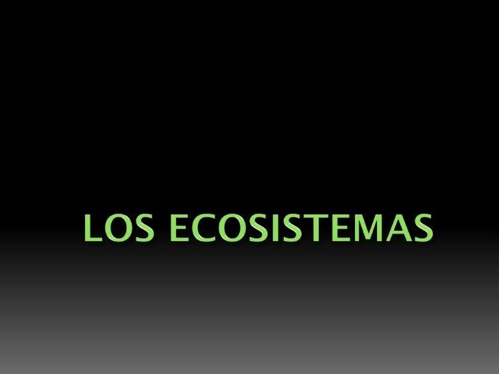 .<br />LOS ECOSISTEMAS<br />