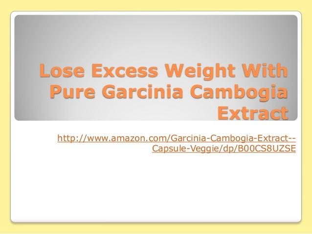 Lose Excess Weight With Pure Garcinia Cambogia Extract http://www.amazon.com/Garcinia-Cambogia-Extract-- Capsule-Veggie/dp...