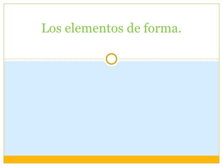 Los elementos de forma