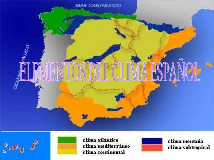 LOS CLIMAS DE ESPAÑA ELEMENTOS DEL CLIMA ESPAÑOL