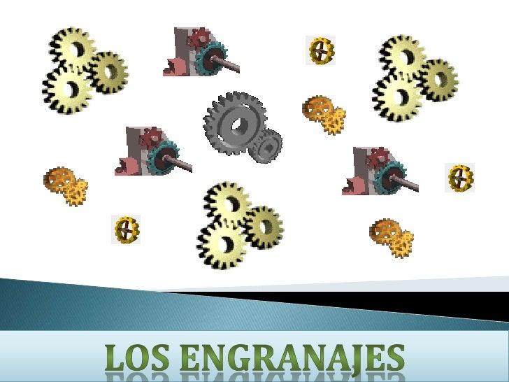 LOS ENGRANAJES<br />