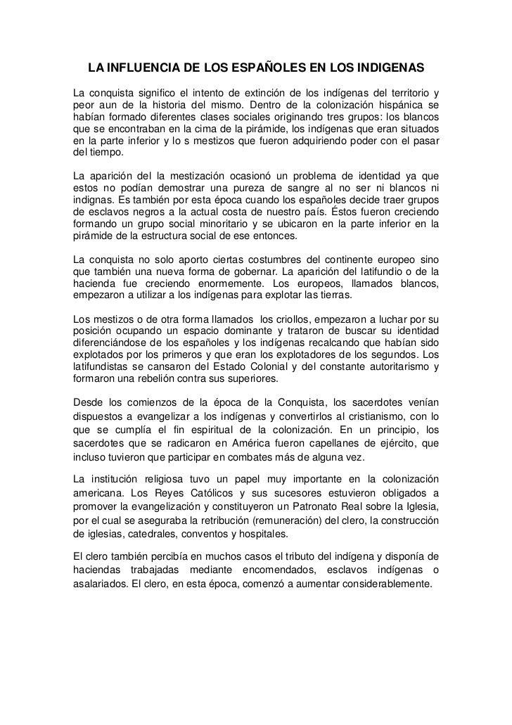LA INFLUENCIA DE LOS ESPAÑOLES EN LOS INDIGENAS  La conquista significo el intento de extinción de los indígenas del terri...
